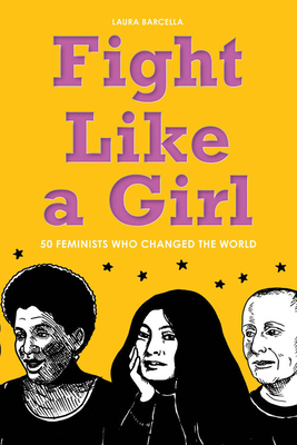 Fight Like a Girl: 50 Feminists Who Changed the World Cover Image