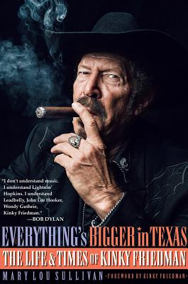 Everything's Bigger in Texas: The Life and Times of Kinky Friedman Cover Image