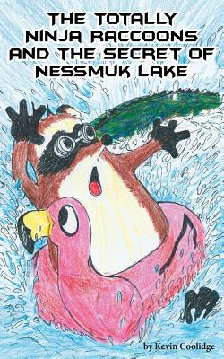 The Totally Ninja Raccoons and the Secret of Nessmuk Lake Cover Image