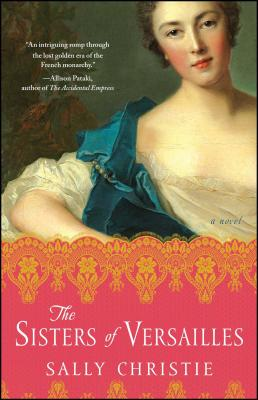 The Sisters of Versailles: A Novel (The Mistresses of Versailles Trilogy) Cover Image