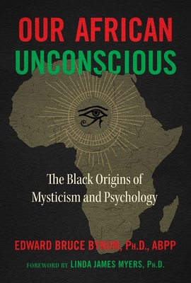 Our African Unconscious: The Black Origins of Mysticism and Psychology Cover Image