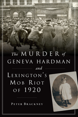 Cover for The Murder of Geneva Hardman and Lexington's Mob Riot of 1920