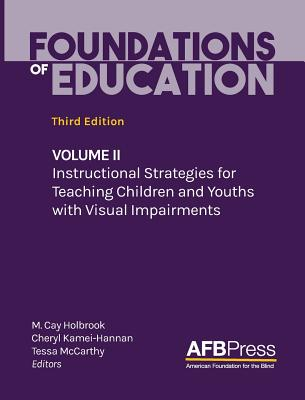 Foundations of Education: Volume II: Instructional Strategies for Teaching Children and Youths with Visual Impairments Cover Image
