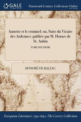 Annette Et Le Criminel: Ou, Suite Du Vicaire Des Ardennes: Publiee Par M. Horace de St. Aubin; Tome Deuxieme Cover Image