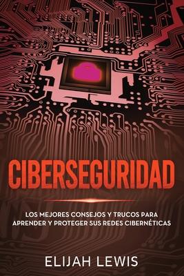 Ciberseguridad: Los mejores consejos y trucos para aprender y proteger sus redes cibernéticas Cover Image