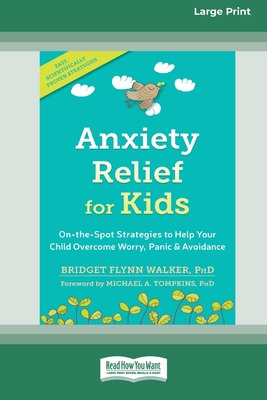 Anxiety Relief for Kids: On-the-Spot Strategies to Help Your Child Overcome Worry, Panic, and Avoidance (16pt Large Print Edition) Cover Image