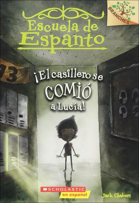 El Casillero Se Comio A Lucia! = The Locker Ate Lucy! (Escuela de Espanto #2) Cover Image