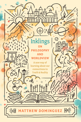 Inklings on Philosophy and Worldview: Inspired by C.S. Lewis, G.K. Chesterton, and J.R.R. Tolkien Cover Image