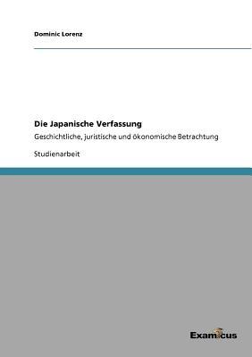 Die Japanische Verfassung: Geschichtliche, juristische und ökonomische Betrachtung Cover Image