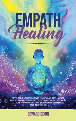 Empath Healing: Developing your Skills with Emotional Intelligence. Remove Negative Thinking. Overcome Fear, Anxiety, Panic Attacks an Cover Image