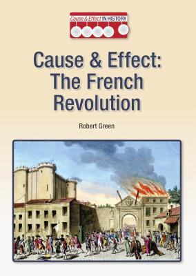 Cause & Effect: The French Revolution (Cause & Effect in History) Cover Image