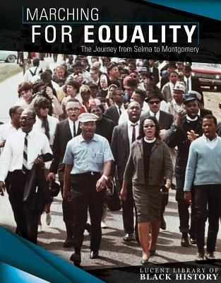 Marching for Equality: The Journey from Selma to Montgomery (Lucent Library of Black History) Cover Image