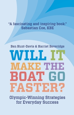 Will It Make The Boat Go Faster?: Olympic-winning Strategies for Everyday Success Cover Image