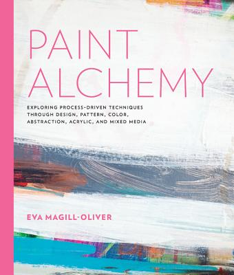 Paint Alchemy: Exploring Process-Driven Techniques through Design, Pattern, Color, Abstraction, Acrylic and Mixed Media Cover Image