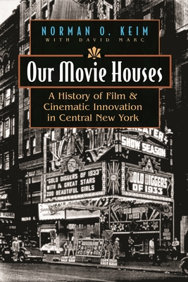 Our Movie Houses: A History of Film & Cinematic Innovation in Central New York (Television and Popular Culture) Cover Image