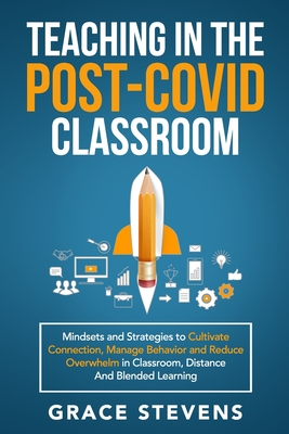 Teaching in the Post Covid Classroom: Mindsets and Strategies to Cultivate Connection, Manage Behavior and Reduce Overwhelm in Classroom, Distance and Cover Image