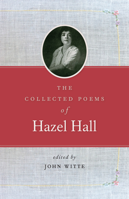 The Collected Poems of Hazel Hall Cover Image