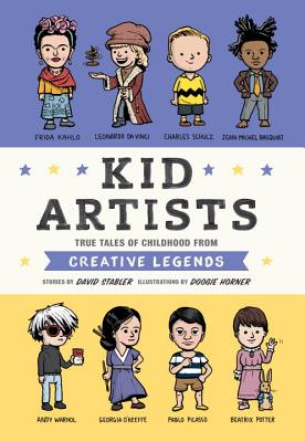Kid Artists: True Tales of Childhood From Creative Legends by David Stabler