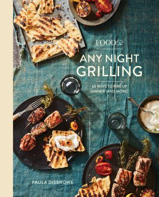 Food52 Any Night Grilling: 60 Ways to Fire Up Dinner (and More) [A Cookbook] (Food52 Works) Cover Image