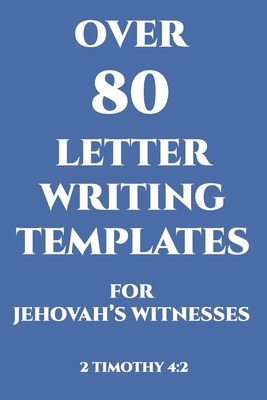 Over 80 Letter Writing Templates For Jehovah's Witnesses 2 Timothy 4: 2: JW Letter Writing Template Book. This Great JW Gift includes over 80 differen Cover Image