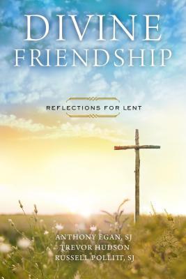 Divine Friendship: Reflections for Lent Anthony Eagan, Trevor Hudson, Russell Pollitt