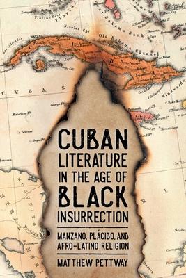 Cuban Literature in the Age of Black Insurrection: Manzano, Plácido, and Afro-Latino Religion (Caribbean Studies) Cover Image