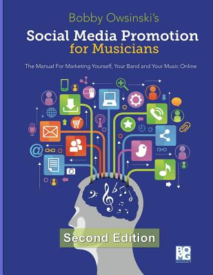 Social Media Promotion For Musicians - Second Edition: The Manual For Marketing Yourself, Your Band and Your Music Online Cover Image