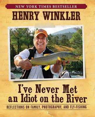 I've Never Met An Idiot On The River: Reflections on Family, Photography, and Fly-Fishing Cover Image