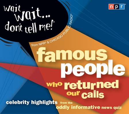 Wait Wait...Don't Tell Me! Famous People Who Returned Our Calls: Celebrity Highlights from the Oddly Informative News Quiz Cover Image