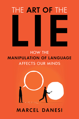 The Art of the Lie: How the Manipulation of Language Affects Our Minds Cover Image
