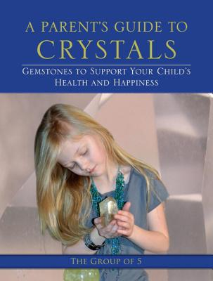 A Parent's Guide to Crystals: Gemstones to Support Your Child's Health and Happiness Cover Image