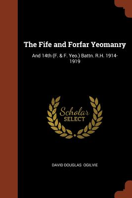 The Fife and Forfar Yeomanry: And 14th (F. & F. Yeo.) Battn. R.H. 1914-1919 Cover Image