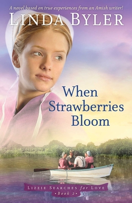 When Strawberries Bloom: A Novel Based On True Experiences From An Amish Writer! Cover Image