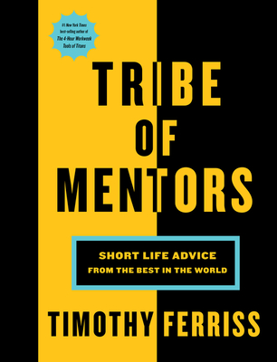 Tribe of Mentors: Short Life Advice from the Best in the World Cover Image