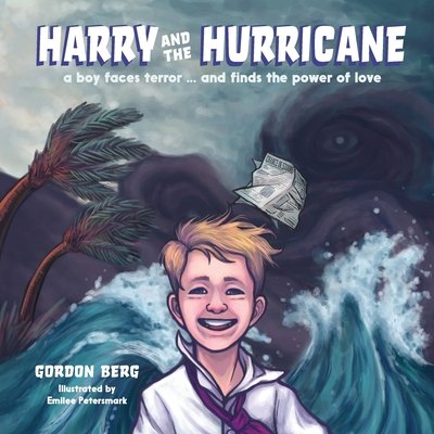 Harry and the Hurricane: A Boy Faces Terror ... And Finds the Power of Love Cover Image