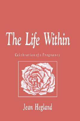 The Life Within: Celebration of a Pregnancy Cover Image