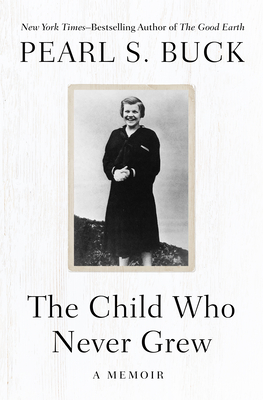 The Child Who Never Grew: A Memoir Cover Image