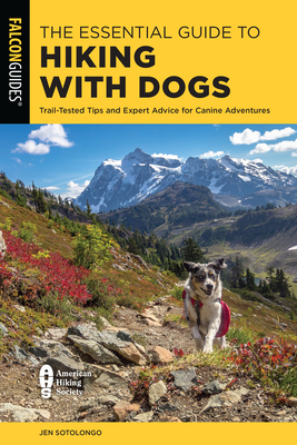 The Essential Guide to Hiking with Dogs: Trail-Tested Tips and Expert Advice for Canine Adventures Cover Image