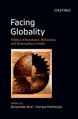 Facing Globality: Politics of Resistance, Relocation, and Reinvention in India Cover Image