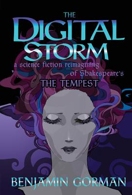 The Digital Storm: A Science Fiction Reimagining of William Shakespeare's the Tempest Cover Image