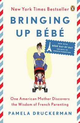 Bringing Up Bébé: One American Mother Discovers the Wisdom of French Parenting (now with Bébé Day by Day: 100 Keys to French Parenting) Cover Image