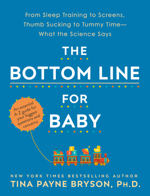 The Bottom Line for Baby: From Sleep Training to Screens, Thumb Sucking to Tummy Time--What the Science Says Cover Image