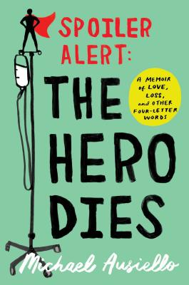 Spoiler Alert: The Hero Dies: A Memoir of Love, Loss, and Other Four-Letter Words Cover Image