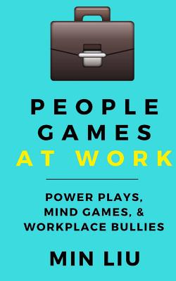 People Games At Work: Power Plays, Mind Games, & Workplace Bullies Cover Image