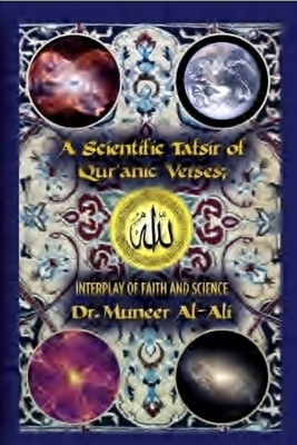 A Scientific Tafsir of Qur'anic Verses; Interplay of Faith and Science Cover