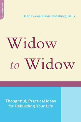 Widow To Widow: Thoughtful, Practical Ideas For Rebuilding Your Life Cover Image