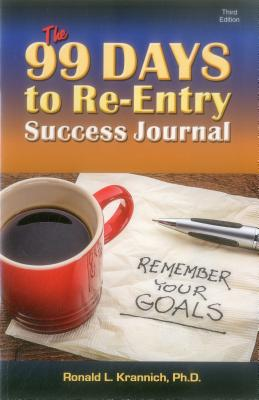 The 99 Days to Re-Entry Success Journal: Your Weekly Planning and Implementation Tool for Staying Out for Good! Cover Image