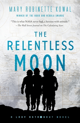 The Relentless Moon: A Lady Astronaut Novel Cover Image
