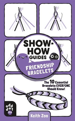 Show-How Guides: Friendship Bracelets: The 10 Essential Bracelets Everyone Should Know! Cover Image