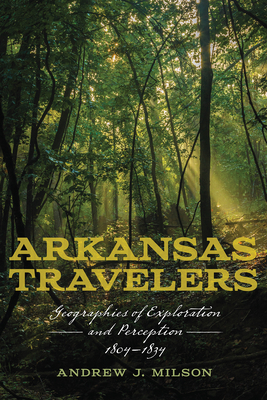 Arkansas Travelers: Geographies of Exploration and Perception, 1804-1834 Cover Image